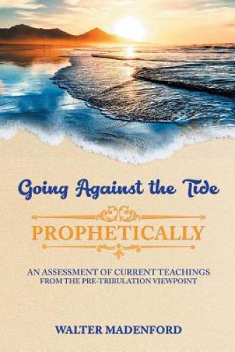 Going Against the Tide Prophetically: An Assessment of the Current Teachings from the Pre-Tribulation Viewpoints